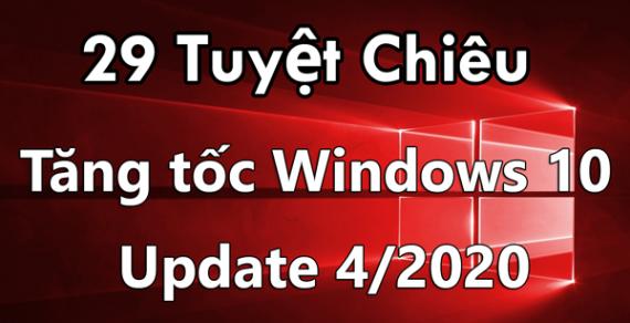 29 Tuyệt chiêu tăng tốc win 10 toàn diện Update 4/2020