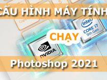 Cấu Hình Máy Tính Chạy Photoshop 2021