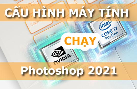 Cấu hình máy tính chạy Photoshop 2021 tốt nhất
